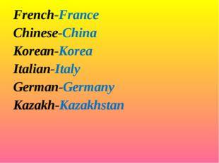French-France Chinese-China Korean-Korea Italian-Italy German-Germany Kaza
