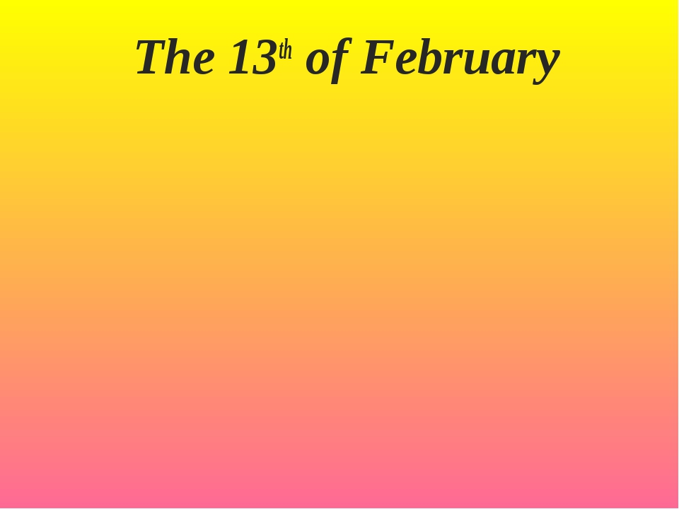 The 13th of February