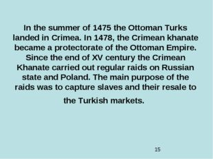 In the summer of 1475 the Ottoman Turks landed in Crimea. In 1478, the Crimea