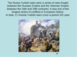 The Russo-Turkish wars were a series of wars fought between the Russian Empir