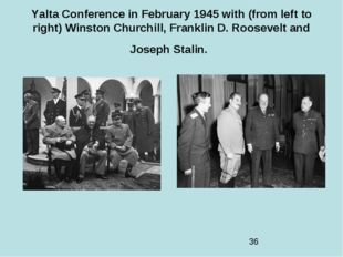 Yalta Conference in February 1945 with (from left to right) Winston Churchill