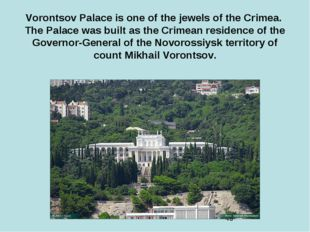 Vorontsov Palace is one of the jewels of the Crimea. The Palace was built as