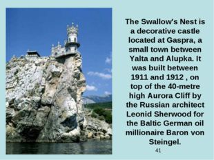 The Swallow's Nest is a decorative castle located at Gaspra, a small town bet