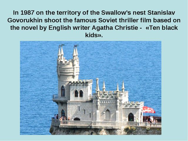 In 1987 on the territory of the Swallow's nest Stanislav Govorukhin shoot th...