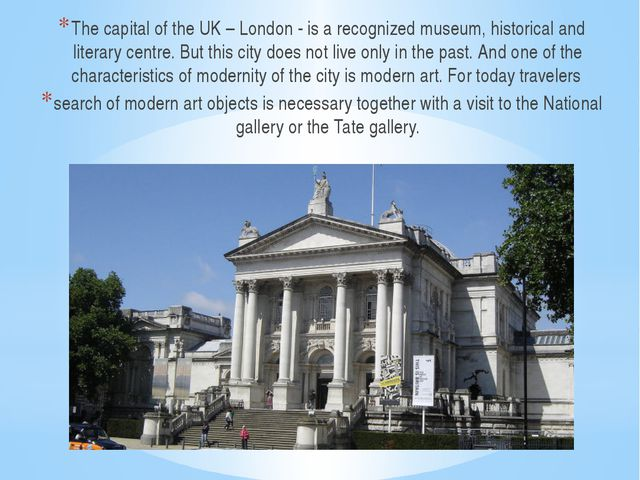 The capital of the UK – London - is a recognized museum, historical and lite...