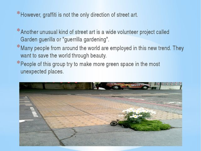 However, graffiti is not the only direction of street art. Another unusual k...