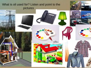 What is oil used for? Listen and point to the pictures Click to add text Clic