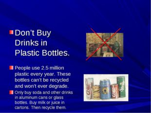 Don't Buy Drinks in Plastic Bottles. People use 2.5 million plastic every yea