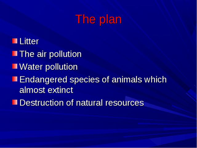 The plan Litter The air pollution Water pollution Endangered species of anima...