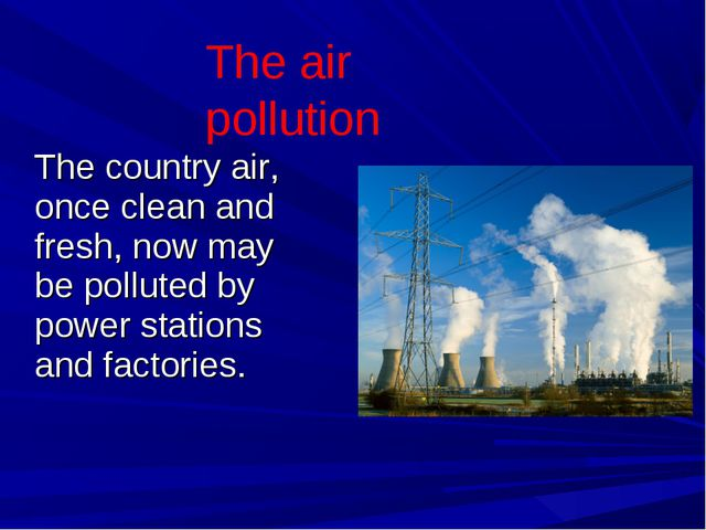 The country air, once clean and fresh, now may be polluted by power stations...