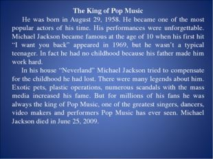 The King of Pop Music He was born in August 29, 1958. He became one of the mo