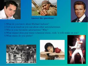 Answer the questions: What do you know about Michael Jackson? Tell us as muc