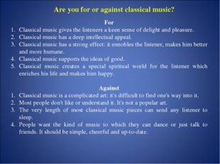 Are you for or against classical music? For Classical music gives the listene