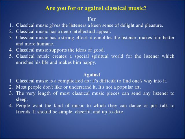 Are you for or against classical music? For Classical music gives the listene...