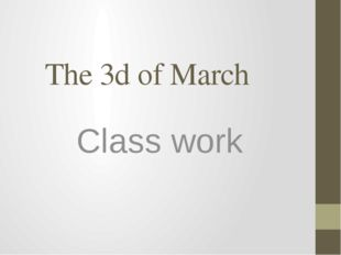 The 3d of March Class work