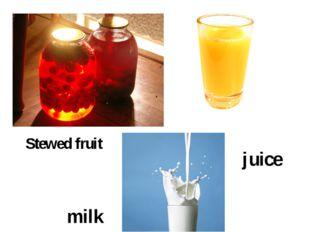 juice milk Stewed fruit