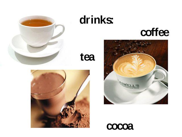 drinks: tea coffee cocoa