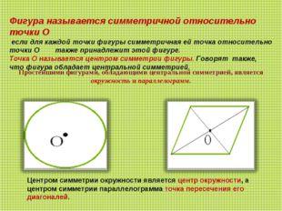 Фигура называется симметричной относительно точки О если для каждой точки фиг