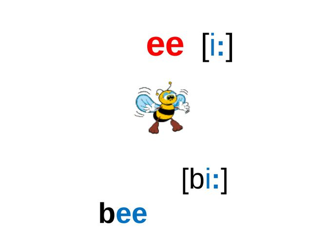 ee [i:] bee [bi:]