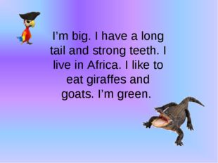 I'm big. I have a long tail and strong teeth. I live in Africa. I like to eat