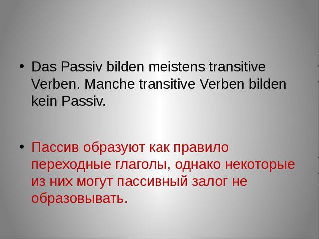 Das Passiv bilden meistens transitive Verben. Manche transitive Verben bilde...