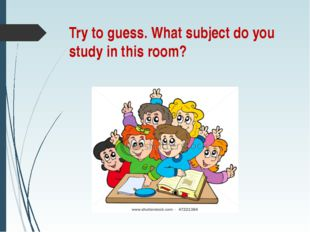 Try to guess. What subject do you study in this room?