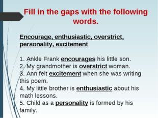 Fill in the gaps with the following words. Encourage, enthusiastic, overstric