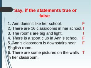 Say, if the statements true or false. 1. Ann doesn't like her school. 2. The