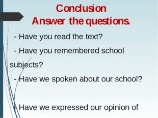 Conclusion Answer the questions. - Have you read the text? - Have you remembe