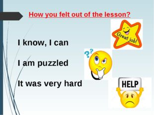 How you felt out of the lesson? I know, I can I am puzzled It was very hard