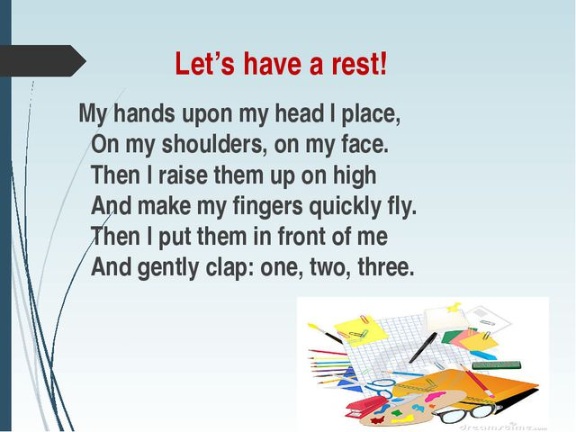 Let's have a rest! My hands upon my head I place, On my shoulders, on my face...