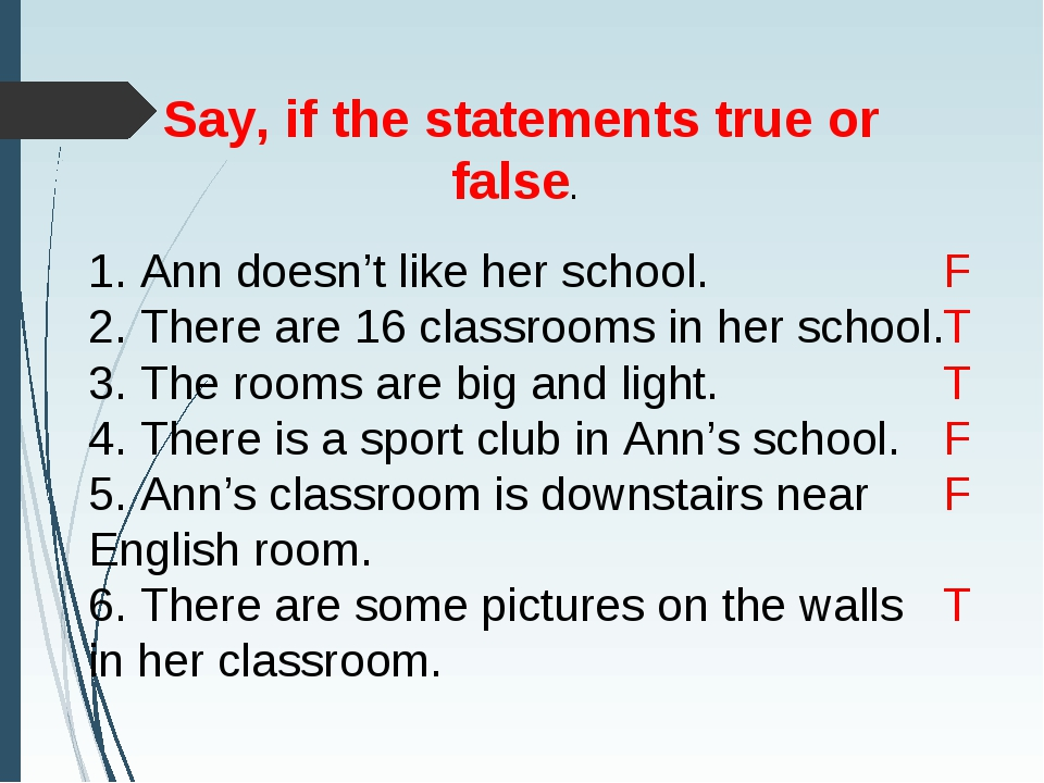 Say, if the statements true or false. 1. Ann doesn't like her school. 2. The...