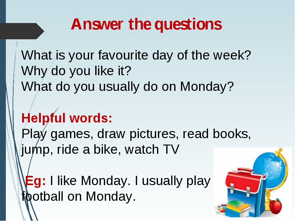 Answer the questions What is your favourite day of the week? Why do you like...