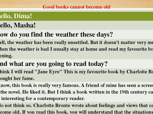 Good books cannot become old Masha Hello,Dima! Dima Hello,Masha! Masha How do...