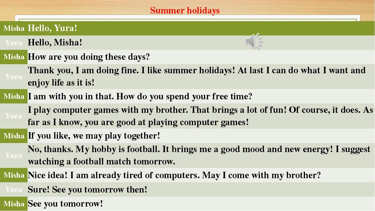 Summer holidays Misha Hello,Yura! Yura Hello,Misha! Misha How are you doing t...
