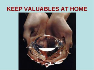 KEEP VALUABLES AT HOME