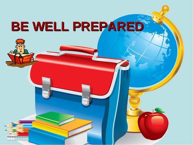 BE WELL PREPARED