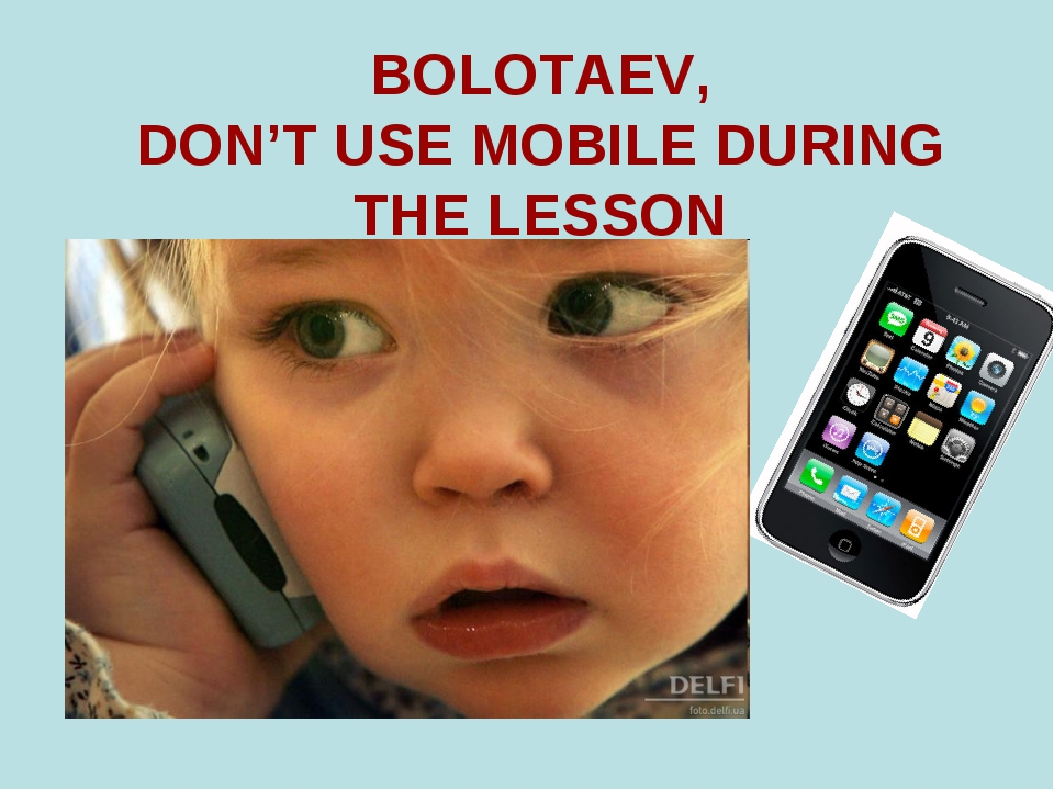BOLOTAEV, DON'T USE MOBILE DURING THE LESSON