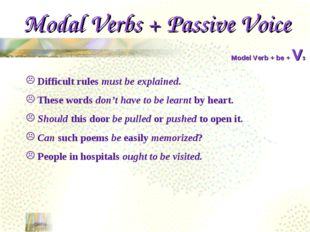 Modal Verbs + Passive Voice Model Verb + be + V3 Difficult rules must be expl