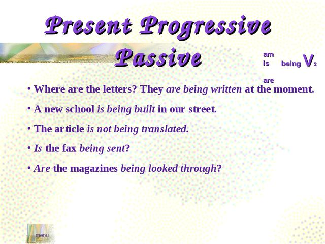 menu Present Progressive Passive am is are being V3 Where are the letters? Th...