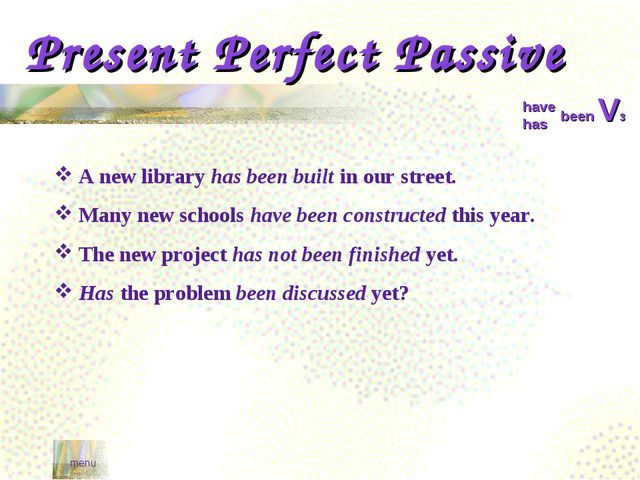 Present Perfect Passive menu havehas been V3 A new library has been built in...