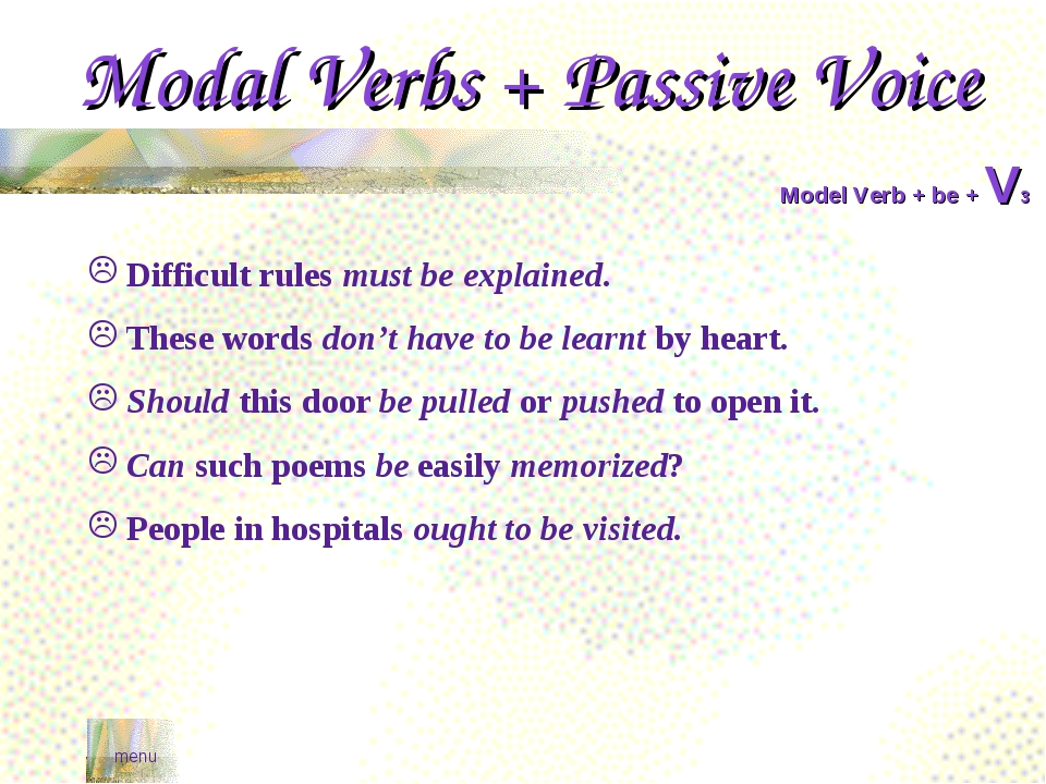 Modal Verbs + Passive Voice Model Verb + be + V3 Difficult rules must be expl...