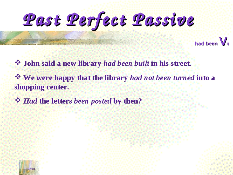 Past Perfect Passive menu had been V3 John said a new library had been built...