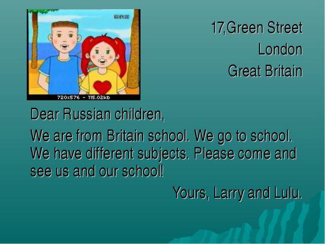 17,Green Street London Great Britain Dear Russian children, We are from Brita...