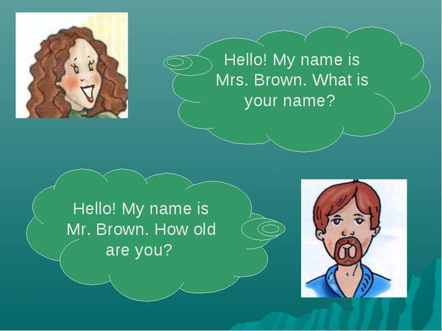 Hello! My name is Mrs. Brown. What is your name? Hello! My name is Mr. Brown....