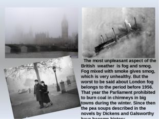 The most unpleasant aspect of the British weather is fog and smog. Fog mixed