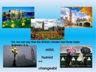 So, we can say that the British climate has three main features: it is mild,