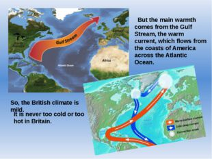 But the main warmth comes from the Gulf Stream, the warm current, which flow