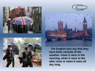 The English also say that they have three variants of the weather: when it r