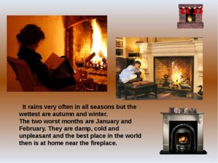 It rains very often in all seasons but the wettest are autumn and winter. Th